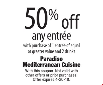 50% off any entree with purchase of 1 entree of equal or greater value and 2 drinks. With this coupon. Not valid with other offers or prior purchases. Offer expires 4-20-18.