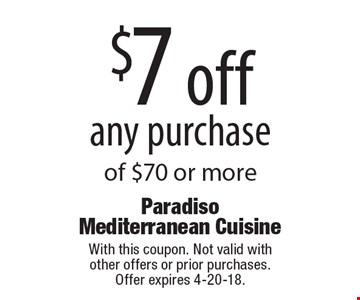 $7 off any purchase of $70 or more. With this coupon. Not valid with  other offers or prior purchases.  Offer expires 4-20-18.