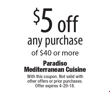 $5 off any purchase of $40 or more. With this coupon. Not valid with  other offers or prior purchases.  Offer expires 4-20-18.