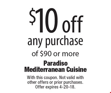$10 off any purchase of $90 or more. With this coupon. Not valid with  other offers or prior purchases.  Offer expires 4-20-18.