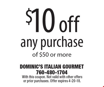 $10 off any purchase of $50 or more. With this coupon. Not valid with other offers  or prior purchases. Offer expires 4-20-18.