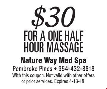 $30 for a one Half hour massage. With this coupon. Not valid with other offers or prior services. Expires 4-13-18.