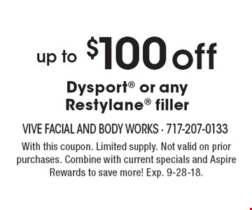 Up to $100 off Dysport or any Restylane filler. With this coupon. Limited supply. Not valid on prior purchases. Combine with current specials and Aspire Rewards to save more! Exp. 9-28-18.