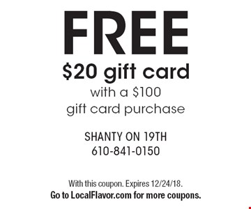Free $20 gift card with a $100 gift card purchase. With this coupon. Expires 12/24/18. Go to LocalFlavor.com for more coupons.