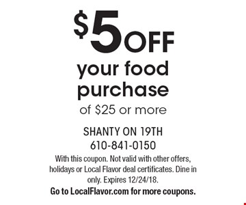 $5 Off your food purchase of $25 or more. With this coupon. Not valid with other offers, holidays or Local Flavor deal certificates. Dine in only. Expires 12/24/18. Go to LocalFlavor.com for more coupons.