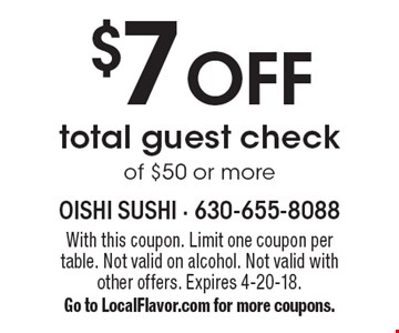 $7 OFF total guest check of $50 or more. With this coupon. Limit one coupon per table. Not valid on alcohol. Not valid with other offers. Expires 4-20-18. Go to LocalFlavor.com for more coupons.