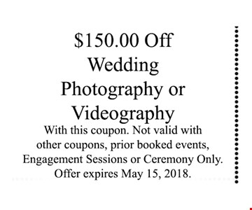 $150 OFF WEDDING PHOTOGRAPHY OR VIDEOGRAPHY