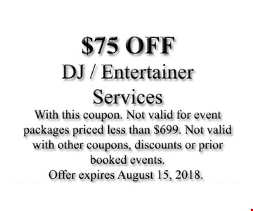 $75 off DJ/entertainer services. With this coupon. Not valid for event packages priced less than $699. Not valid with other coupons, discounts or prior booked events. Offer expires August 15, 2018.