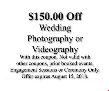 $150 off wedding photography or videography. With this coupon. Not valid with other coupons, prior booked events, engagement sessions or ceremony only. Offer expires August 15, 2018.