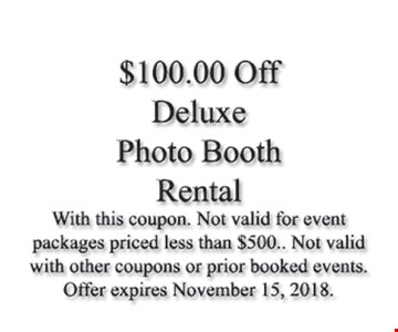 $100 off Deluxe Photo Booth rental. With this coupon. Not valid for event packages priced less than $500. Not valid with other coupons or prior booked events. Offer expires November 15, 2018.