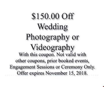 $150 off wedding photography or videography. With this coupon. Not valid with other coupons, prior booked events, engagement sessions or ceremony only. Offer expires November 15, 2018.