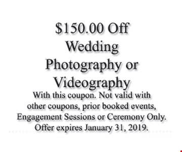 $150 off wedding photography or videography. With this coupon. Not valid with other coupons, prior booked events, engagement sessions or ceremony only. Offer expires 1-31-2019.