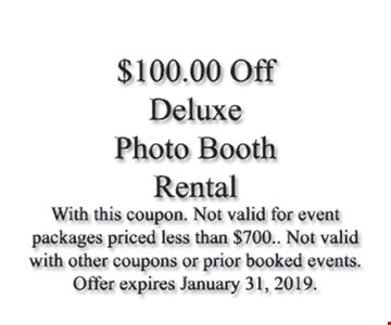 $100 off deluxe photo booth rental. With this coupon. Not valid for event packages priced less than $700. Not valid with other coupons or prior booked events. Offer expires 1-31-2019.