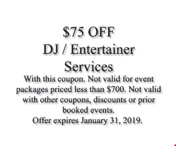 $75 off DJ/entertainer services. With this coupon. Not valid for event packages priced less than $700. Not valid with other coupons, discounts or prior booked events. Offer expires 1-31-2019.