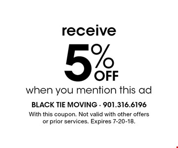 receive 5% Off when you mention this ad. With this coupon. Not valid with other offers or prior services. Expires 7-20-18.
