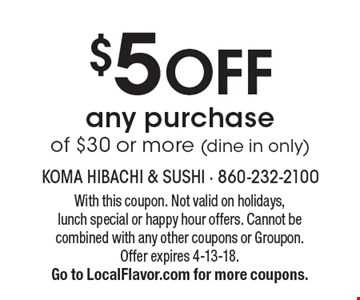 $5 off any purchase of $30 or more (dine in only). With this coupon. Not valid on holidays, lunch special or happy hour offers. Cannot be combined with any other coupons or Groupon.Offer expires 4-13-18. Go to LocalFlavor.com for more coupons.
