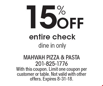 15% OFF entire check. dine in only. With this coupon. Limit one coupon per customer or table. Not valid with other offers. Expires 8-31-18.