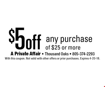 $5 off any purchase of $25 or more. With this coupon. Not valid with other offers or prior purchases. Expires 4-20-18.