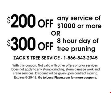 $300 OFF 8 hour day of tree pruning OR $200 OFF any service of $1000 or more. With this coupon. Not valid with other offers or prior services. Does not apply to any stump grinding, storm damage work and crane services. Discount will be given upon contract signing. Expires 6-29-18. Go to LocalFlavor.com for more coupons.