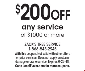 $200 off any service of $1000 or more. With this coupon. Not valid with other offers or prior services. Does not apply on storm damage or crane service. Expires 6-29-18. Go to LocalFlavor.com for more coupons.