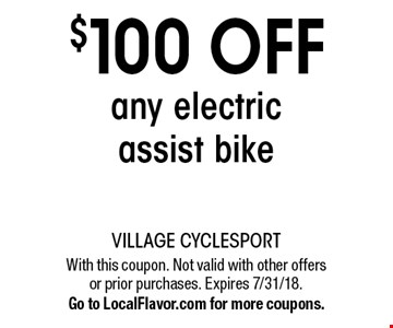 $100 Off any electric assist bike. With this coupon. Not valid with other offers or prior purchases. Expires 7/31/18. Go to LocalFlavor.com for more coupons.