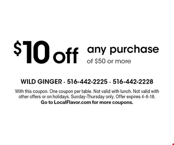 $10 off any purchase of $50 or more. With this coupon. One coupon per table. Not valid with lunch. Not valid with other offers or on holidays. Sunday-Thursday only. Offer expires 4-6-18. Go to LocalFlavor.com for more coupons.