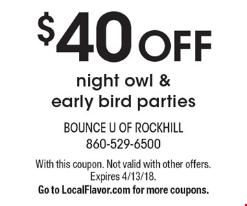 $40 OFF night owl & early bird parties. With this coupon. Not valid with other offers. Expires 4/13/18. Go to LocalFlavor.com for more coupons.