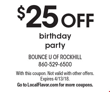 $25 OFF birthday party. With this coupon. Not valid with other offers. Expires 4/13/18. Go to LocalFlavor.com for more coupons.