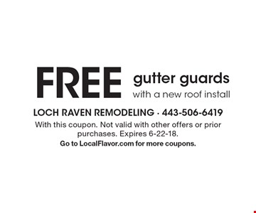 FREE gutter guards with a new roof install. With this coupon. Not valid with other offers or prior purchases. Expires 6-22-18. Go to LocalFlavor.com for more coupons.