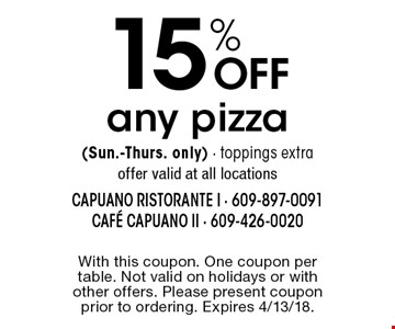 15% OFF any pizza (Sun.-Thurs. only) - toppings extra. offer valid at all locations. With this coupon. One coupon per table. Not valid on holidays or with other offers. Please present coupon prior to ordering. Expires 4/13/18.