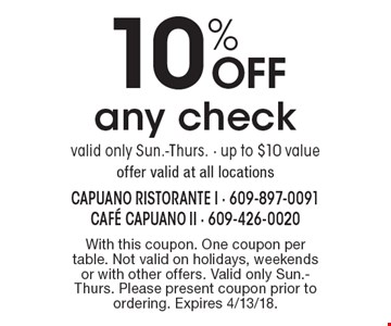 10% OFF any check. Valid only Sun.-Thurs. - up to $10 value. Offer valid at all locations. With this coupon. One coupon per table. Not valid on holidays, weekends or with other offers. Valid only Sun.-Thurs. Please present coupon prior to ordering. Expires 4/13/18.