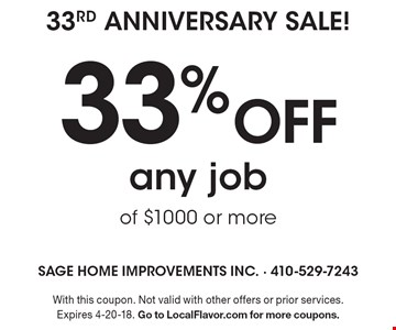 33rd Anniversary Sale! 33% off any job of $1000 or more. With this coupon. Not valid with other offers or prior services. Expires 4-20-18. Go to LocalFlavor.com for more coupons.