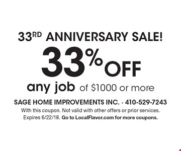33rd Anniversary Sale! 33% off any job of $1000 or more. With this coupon. Not valid with other offers or prior services. Expires 6/22/18. Go to LocalFlavor.com for more coupons.