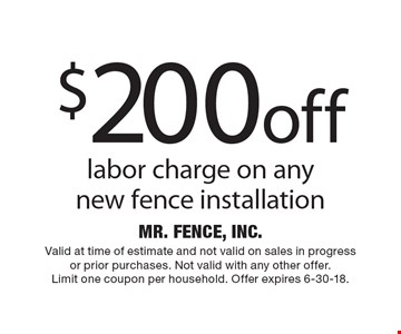 $200 off labor charge on any new fence installation. Valid at time of estimate and not valid on sales in progress or prior purchases. Not valid with any other offer. Limit one coupon per household. Offer expires 6-30-18.
