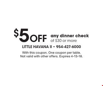 $5 Off any dinner check of $30 or more. With this coupon. One coupon per table. Not valid with other offers. Expires 4-13-18.