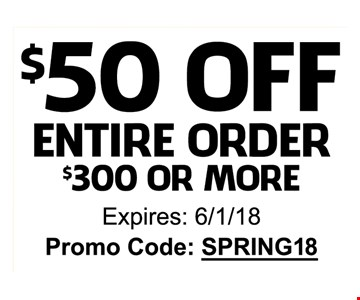 $50 OFF entire order $300 or More - SPRING18