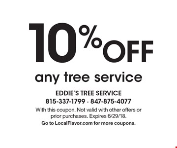 10% Off any tree service . With this coupon. Not valid with other offers or prior purchases. Expires 6/29/18. Go to LocalFlavor.com for more coupons.