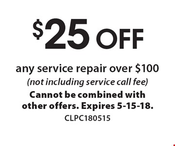 $25 off any service repair over $100 (not including service call fee). Cannot be combined with other offers. Expires 5-15-18. CLPC180515