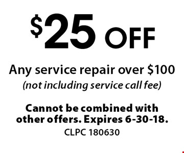 $25 off any service repair over $100 (not including service call fee). Cannot be combined with other offers. Expires 6-30-18. CLPC 180630