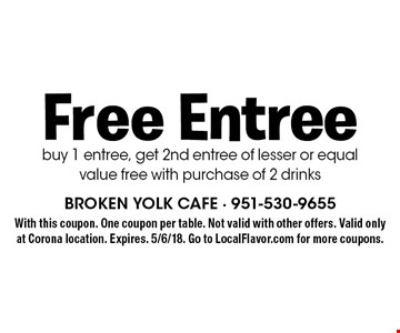 Free entree. Buy 1 entree, get 2nd entree of lesser or equal value free with purchase of 2 drinks. With this coupon. One coupon per table. Not valid with other offers. Expires. 5/6/18. Go to LocalFlavor.com for more coupons.