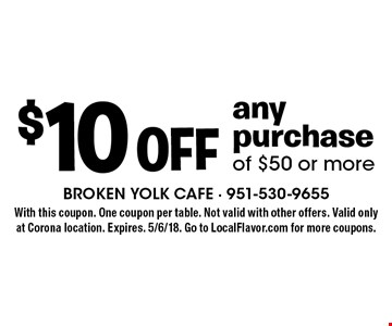 $10 off any purchase of $50 or more. With this coupon. One coupon per table. Not valid with other offers. Expires. 5/6/18. Go to LocalFlavor.com for more coupons.