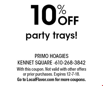 20% Off any party tray. With this coupon. Valid at these locations only. Valid in-store only. One coupon per customer per visit. Not valid with other offers. Expires 4/6/18.