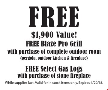 Free 1,900 Value! Blaze Pro Grill with purchase of complete outdoor room. (Pergola, Outdoor Kitchen & Fireplace) Free Select Gas Logs with purchase of stone fireplace. While supplies last. Valid for in stock items only. Expires 4/20/18.