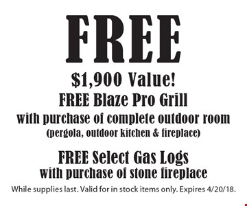 $1,900 Value! free free Blaze Pro Grillfree Select Gas Logs with purchase of complete outdoor room(pergola, outdoor kitchen & fireplace) with purchase of stone fireplace. While supplies last. Valid for in stock items only. Expires 4/20/18.