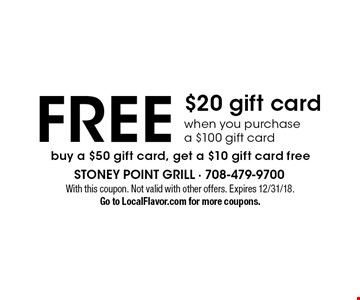 FREE $20 gift card when you purchase a $100 gift card. Buy a $50 gift card, get a $10 gift card free. With this coupon. Not valid with other offers. Expires 12/31/18. Go to LocalFlavor.com for more coupons.
