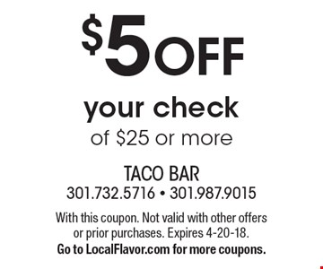 $5 OFF your check of $25 or more. With this coupon. Not valid with other offers or prior purchases. Expires 4-20-18.Go to LocalFlavor.com for more coupons.