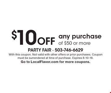 $10 off any purchase of $50 or more. With this coupon. Not valid with other offers or prior purchases. Coupon must be surrendered at time of purchase. Expires 8-10-18.Go to LocalFlavor.com for more coupons.