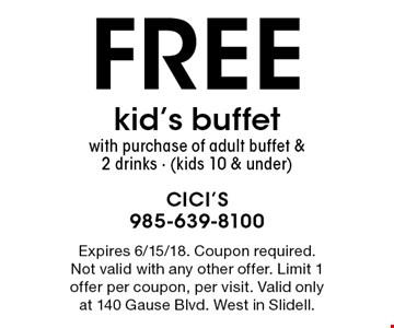 Free kid's buffet with purchase of adult buffet & 2 drinks - (kids 10 & under). Expires 6/15/18. Coupon required. Not valid with any other offer. Limit 1 offer per coupon, per visit. Valid only at 140 Gause Blvd. West in Slidell.