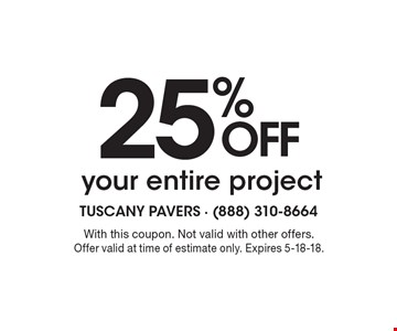 25% off your entire project. With this coupon. Not valid with other offers. Offer valid at time of estimate only. Expires 5-18-18.
