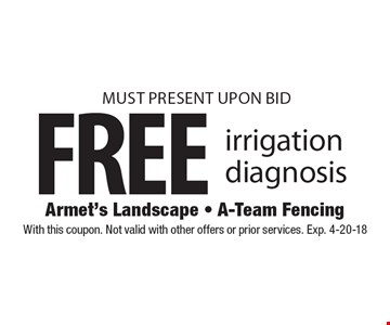 FREE irrigation diagnosis. MUST PRESENT UPON BID. With this coupon. Not valid with other offers or prior services. Exp. 4-20-18